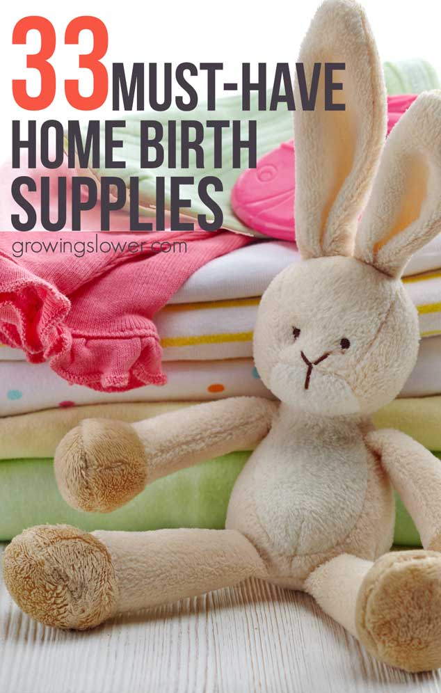 33 Must-have Supplies for Your Home Birth Kit - As you're preparing, make sure you have the products on this home birth checklist, and you'll have all the necessities for a fantastic natural childbirth. Includes essentials for water homebirth, too!