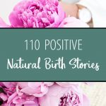 110 Positive Natural Birth Stories! Let these 110 positive natural childbirth stories inspire you and warm your heart, including stories of home births, hospital births, VBAC, and multiples.