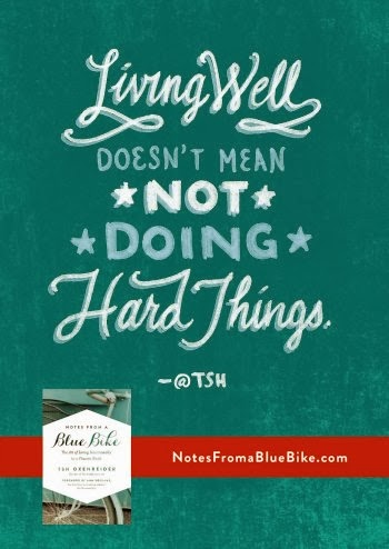 Living well doesn't mean not doing hard things. #notesfromabluebike