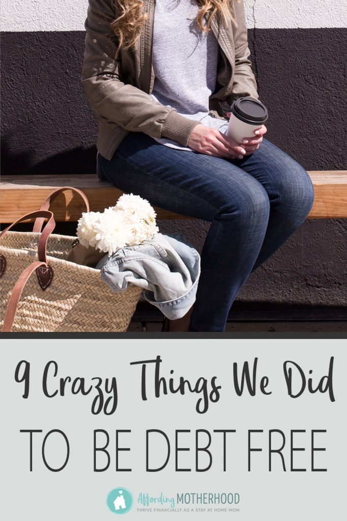 9 Crazy Things We Did to Be Debt Free - Wondering How to Be Debt Free? Try these 9 crazy ways to save money and get out of debt fast. This is how we paid off $22k in less than 9 months. It works!